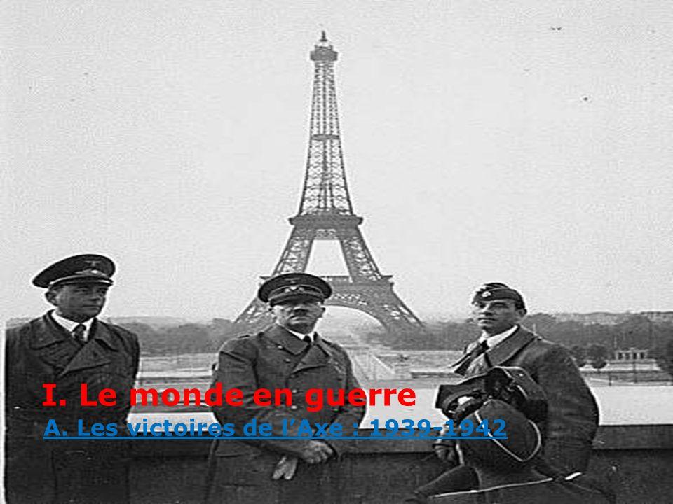I. Le monde en guerre A. Les victoires de l'Axe : 1939-1942