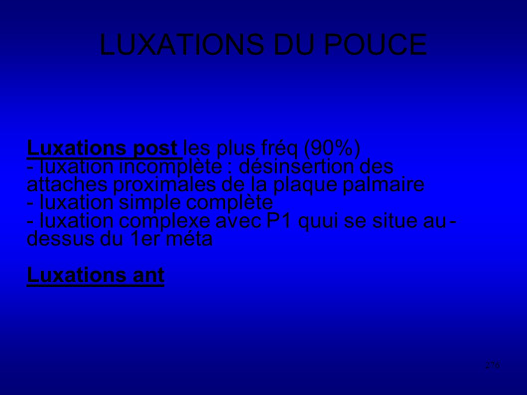 LUXATIONS DU POUCE Luxations post les plus fréq (90%)
