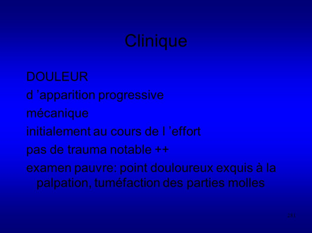 Clinique DOULEUR d 'apparition progressive mécanique