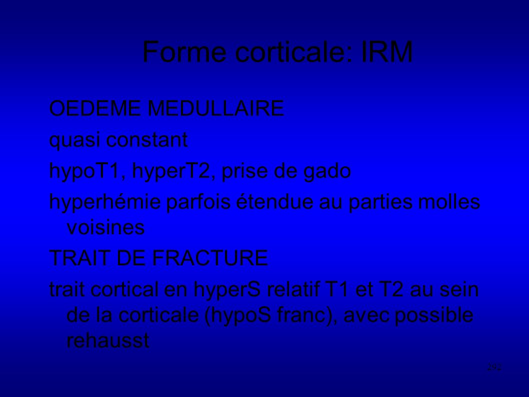 Forme corticale: IRM OEDEME MEDULLAIRE quasi constant