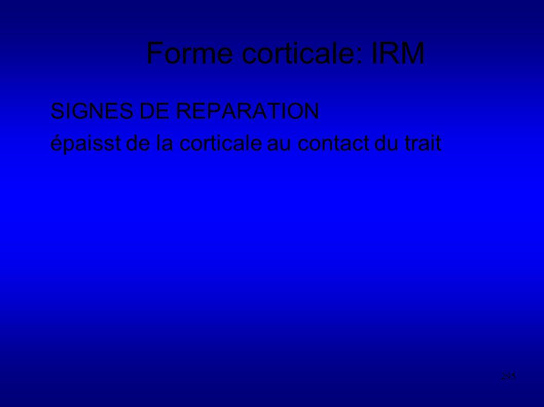 Forme corticale: IRM SIGNES DE REPARATION