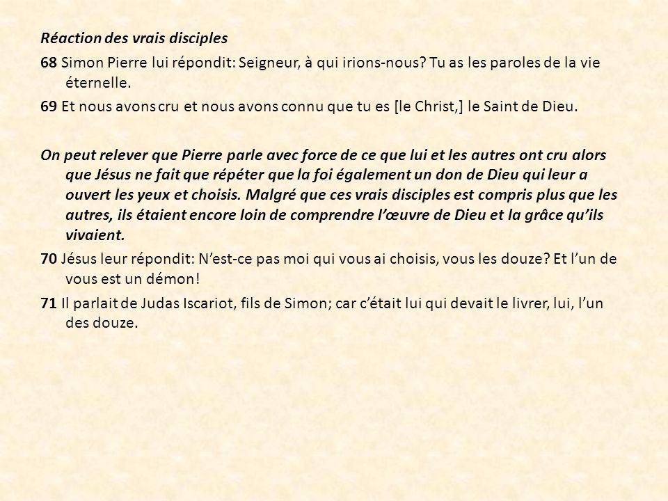 Réaction des vrais disciples 68 Simon Pierre lui répondit: Seigneur, à qui irions-nous.
