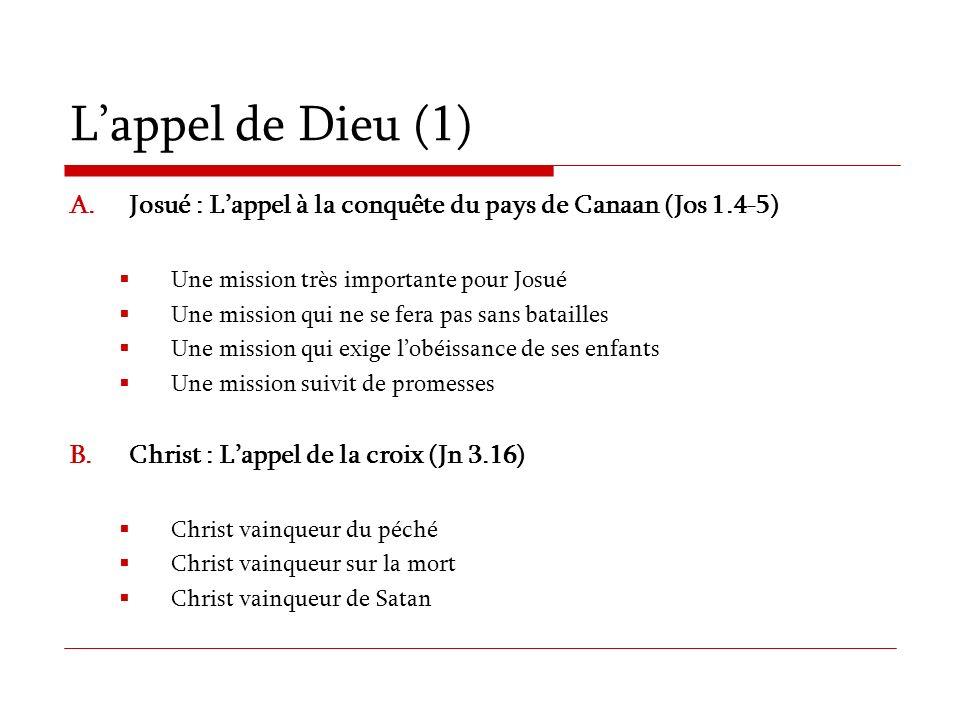 L'appel de Dieu (1) Josué : L'appel à la conquête du pays de Canaan (Jos 1.4-5) Une mission très importante pour Josué.