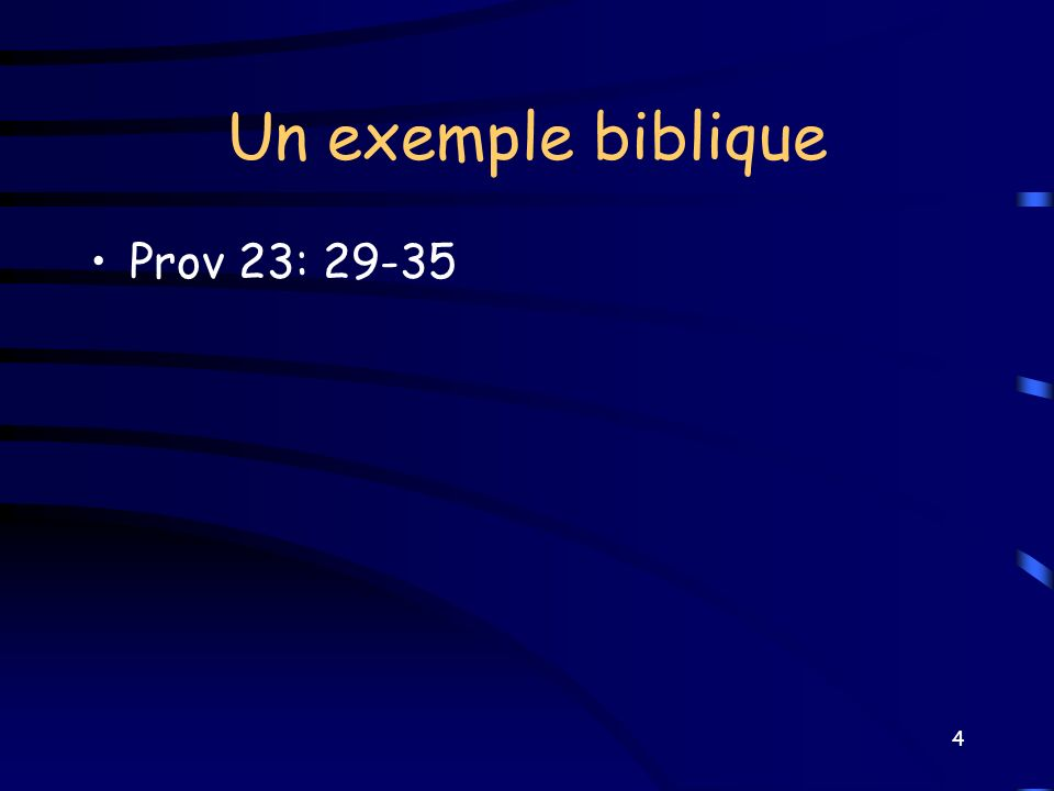 Un exemple biblique Prov 23: 29-35