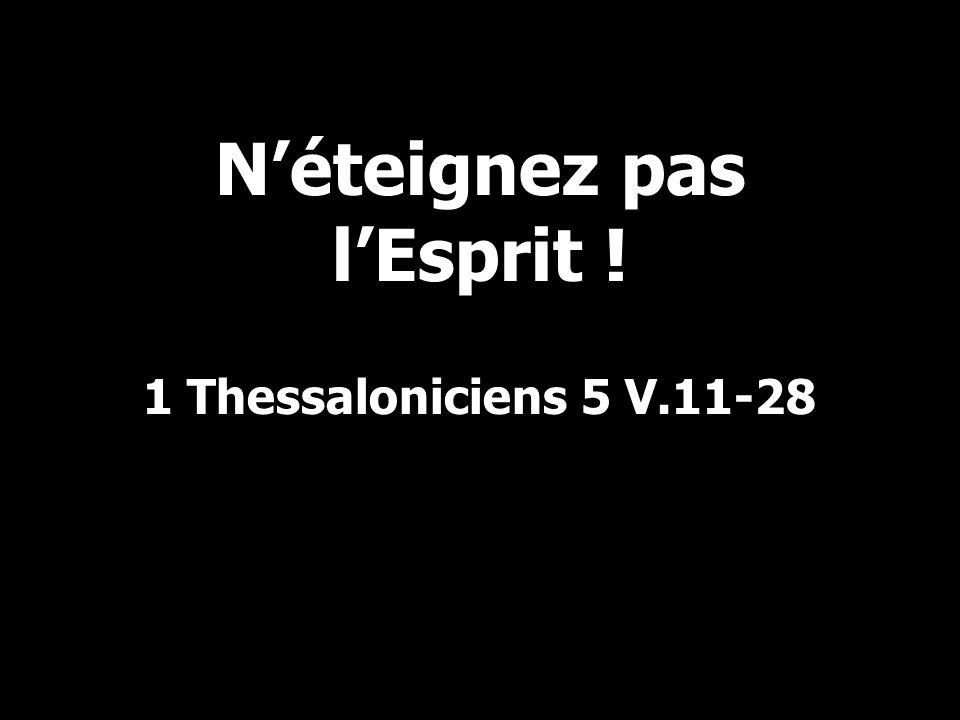 N'éteignez pas l'Esprit ! 1 Thessaloniciens 5 V.11-28