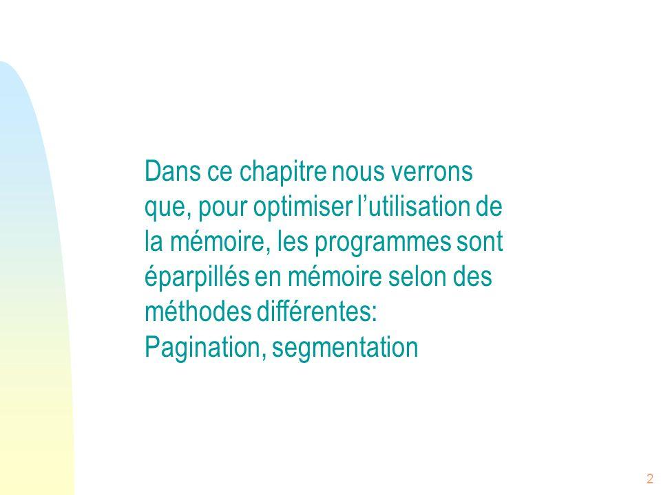 Dans ce chapitre nous verrons que, pour optimiser l'utilisation de la mémoire, les programmes sont éparpillés en mémoire selon des méthodes différentes: