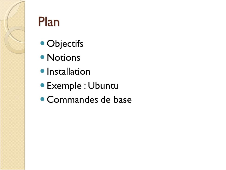 Plan Objectifs Notions Installation Exemple : Ubuntu Commandes de base