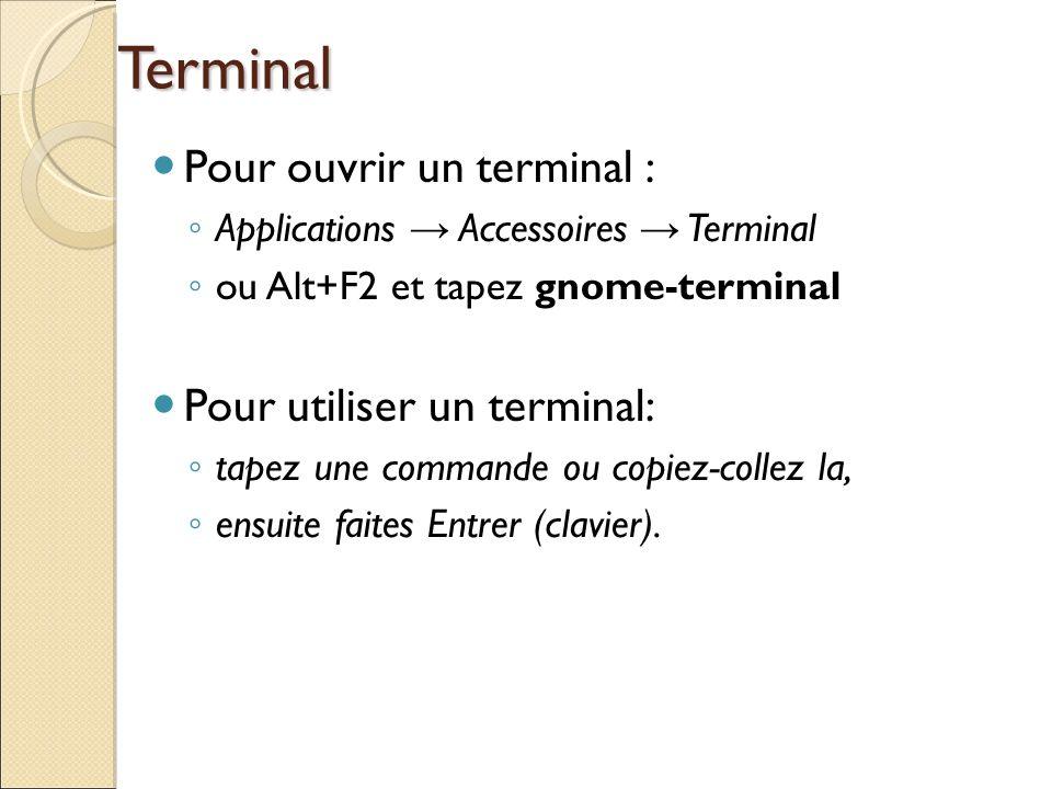 Terminal Pour ouvrir un terminal : Pour utiliser un terminal: