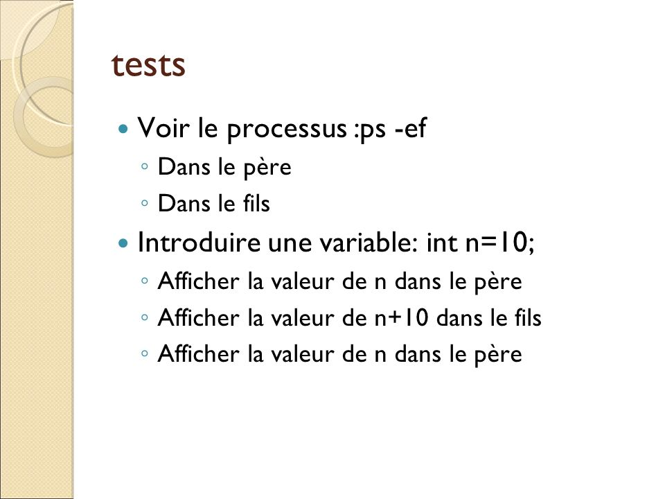 tests Voir le processus :ps -ef Introduire une variable: int n=10;