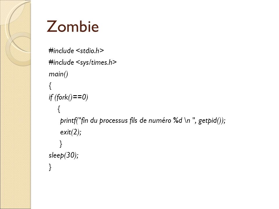 Zombie #include <stdio.h> #include <sys/times.h> main()‏ {