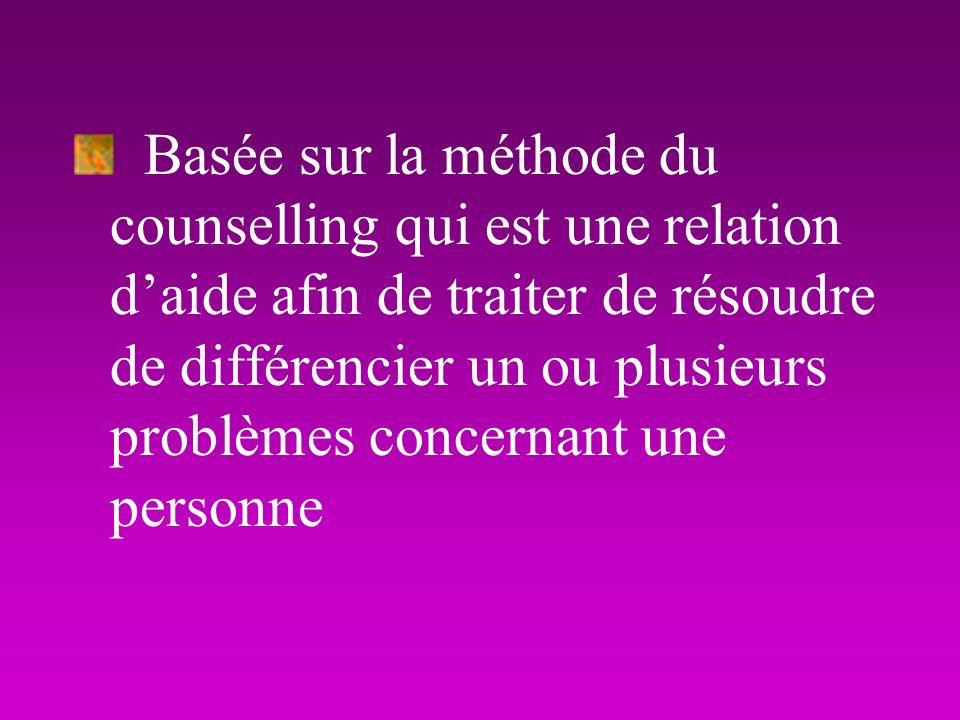 Basée sur la méthode du counselling qui est une relation d'aide afin de traiter de résoudre de différencier un ou plusieurs problèmes concernant une personne