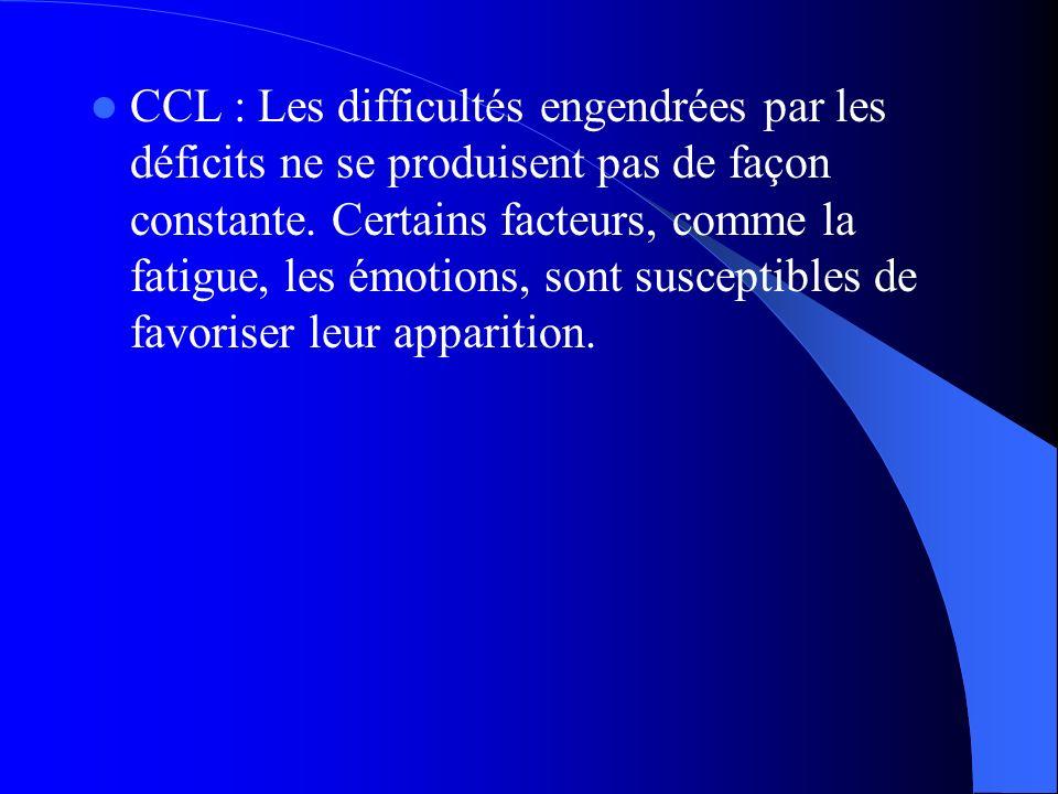 CCL : Les difficultés engendrées par les déficits ne se produisent pas de façon constante.