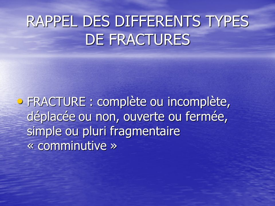 RAPPEL DES DIFFERENTS TYPES DE FRACTURES