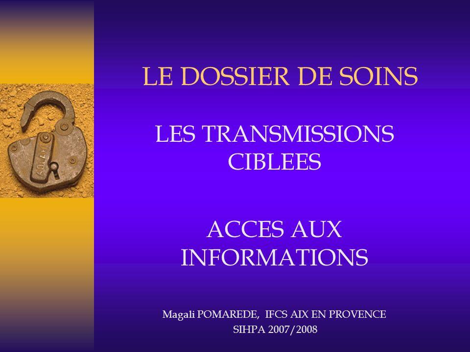 LE DOSSIER DE SOINS LES TRANSMISSIONS CIBLEES ACCES AUX INFORMATIONS