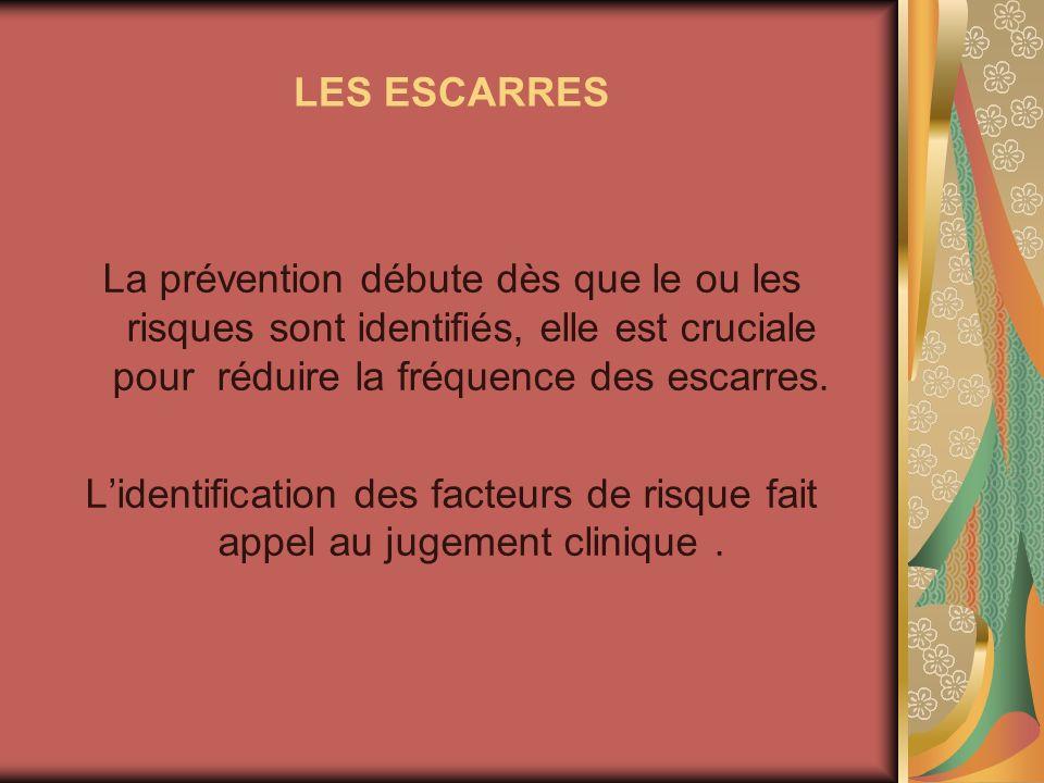 LES ESCARRES La prévention débute dès que le ou les risques sont identifiés, elle est cruciale pour réduire la fréquence des escarres.