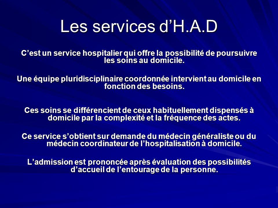 Les services d'H.A.D C'est un service hospitalier qui offre la possibilité de poursuivre les soins au domicile.