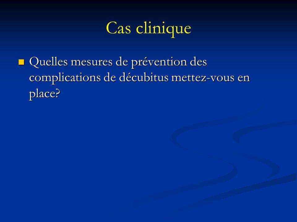 Cas clinique Quelles mesures de prévention des complications de décubitus mettez-vous en place