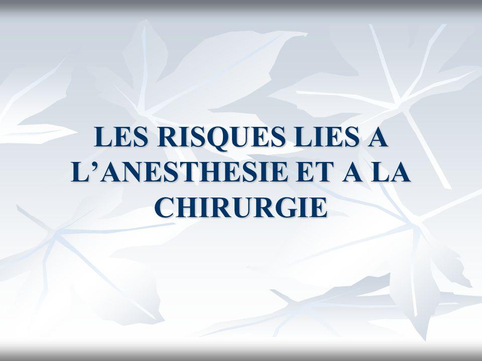 LES RISQUES LIES A L'ANESTHESIE ET A LA CHIRURGIE