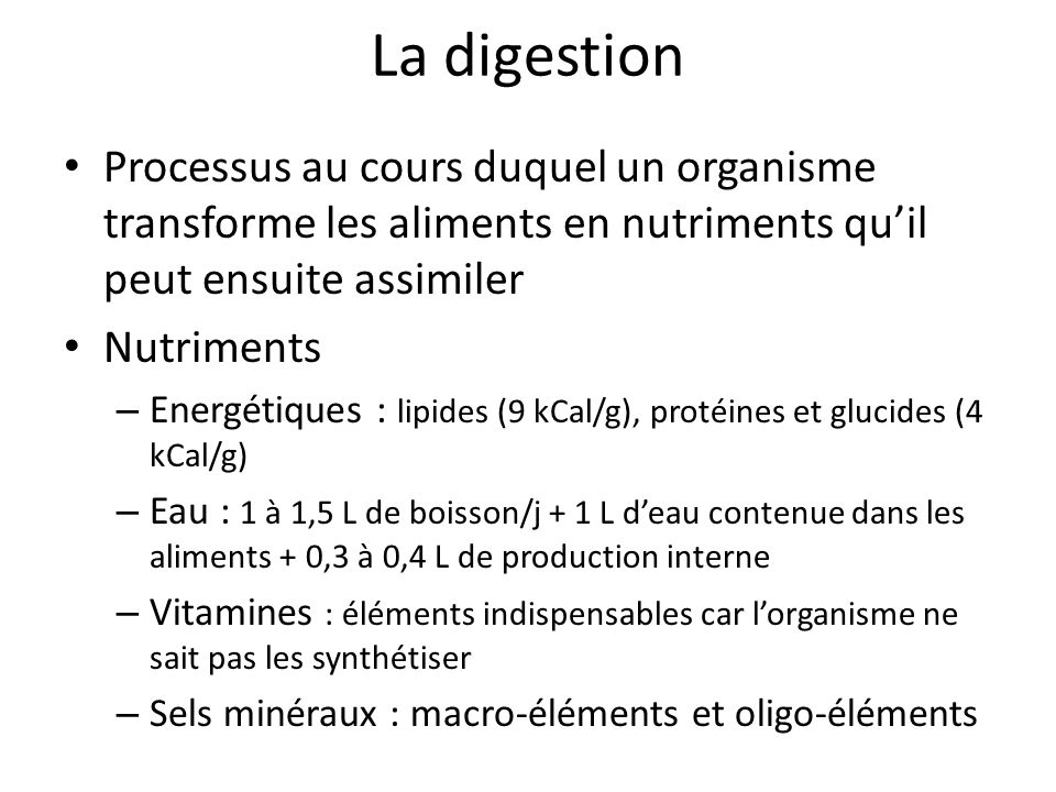 La digestion Processus au cours duquel un organisme transforme les aliments en nutriments qu'il peut ensuite assimiler.