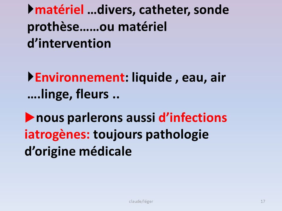 matériel …divers, catheter, sonde prothèse……ou matériel d'intervention Environnement: liquide , eau, air ….linge, fleurs ..