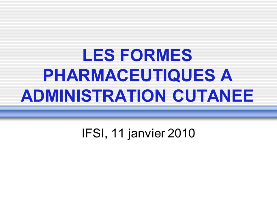 LES FORMES PHARMACEUTIQUES A ADMINISTRATION CUTANEE