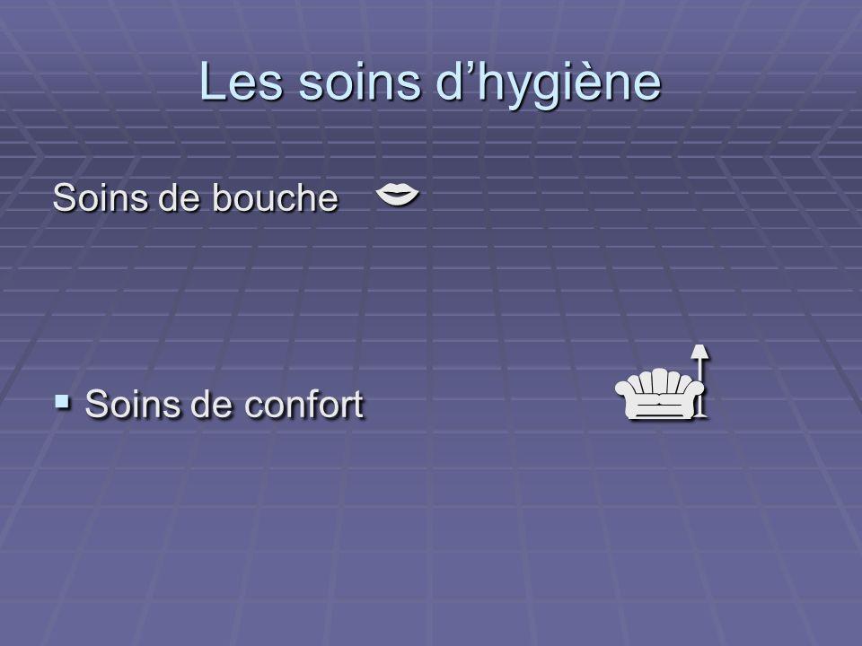 Les soins d'hygiène Soins de bouche  Soins de confort 