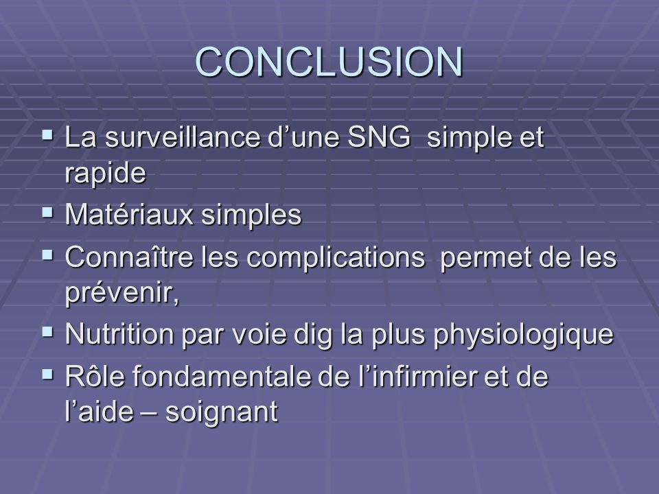 CONCLUSION La surveillance d'une SNG simple et rapide