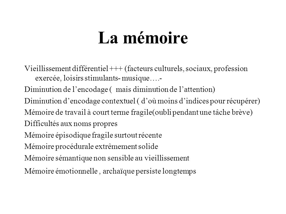 La mémoire Vieillissement différentiel +++ (facteurs culturels, sociaux, profession exercée, loisirs stimulants- musique….-
