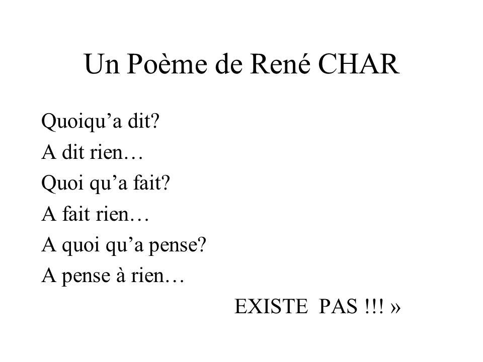 Un Poème de René CHAR Quoiqu'a dit A dit rien… Quoi qu'a fait
