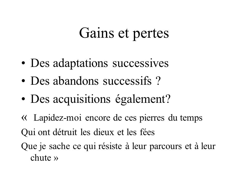 Gains et pertes Des adaptations successives Des abandons successifs
