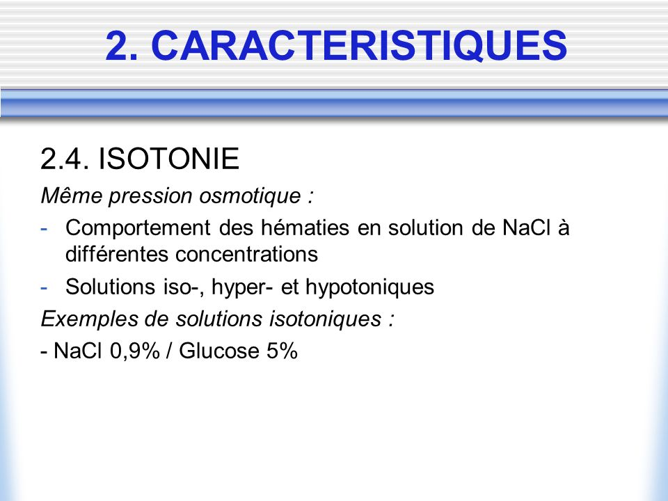 2. CARACTERISTIQUES 2.4. ISOTONIE Même pression osmotique :
