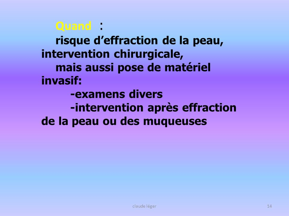 Quand : risque d'effraction de la peau, intervention chirurgicale,