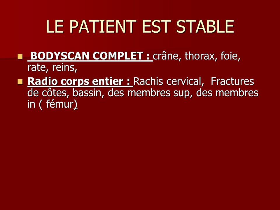 LE PATIENT EST STABLE BODYSCAN COMPLET : crâne, thorax, foie, rate, reins,