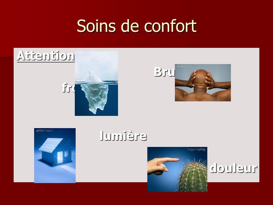 Soins de confort Attention Bruit froid lumière douleur