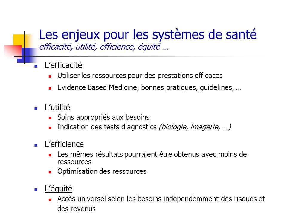 Les enjeux pour les systèmes de santé efficacité, utilité, efficience, équité …