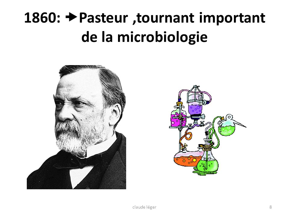 1860: Pasteur ,tournant important de la microbiologie