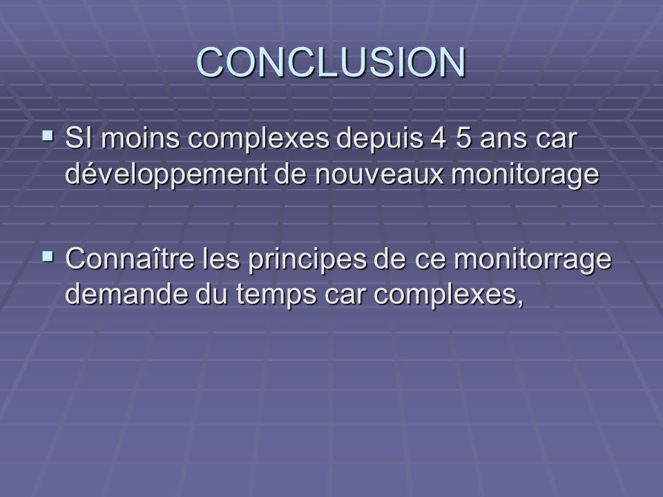 CONCLUSION SI moins complexes depuis 4 5 ans car développement de nouveaux monitorage.