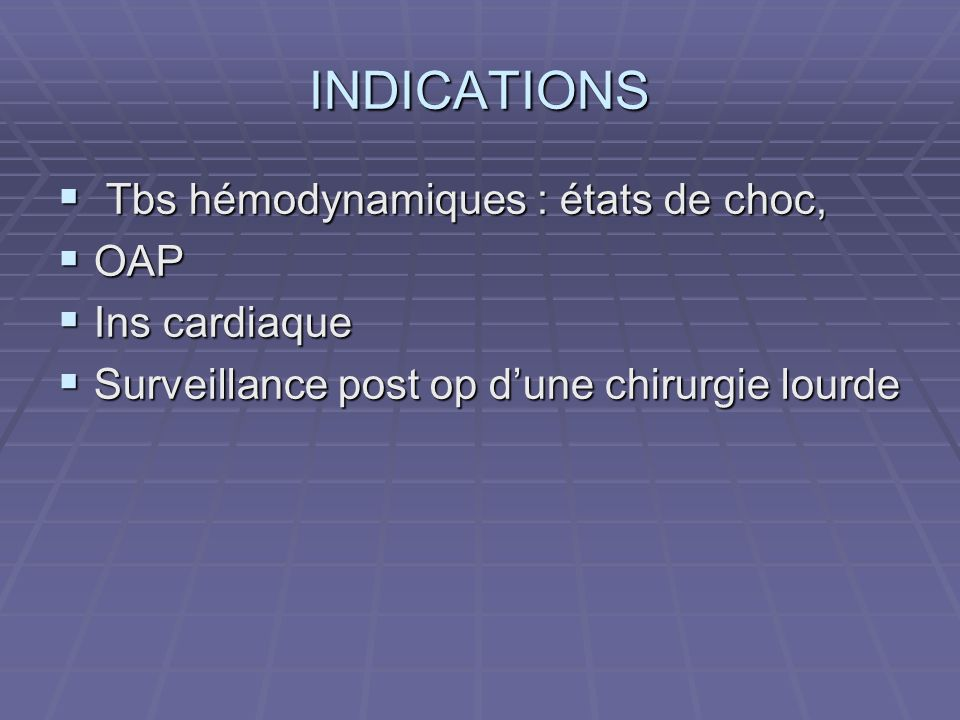 INDICATIONS Tbs hémodynamiques : états de choc, OAP Ins cardiaque