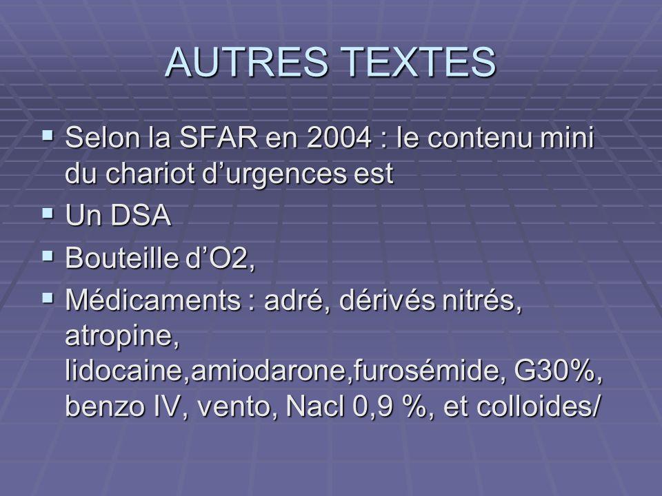 AUTRES TEXTES Selon la SFAR en 2004 : le contenu mini du chariot d'urgences est. Un DSA. Bouteille d'O2,