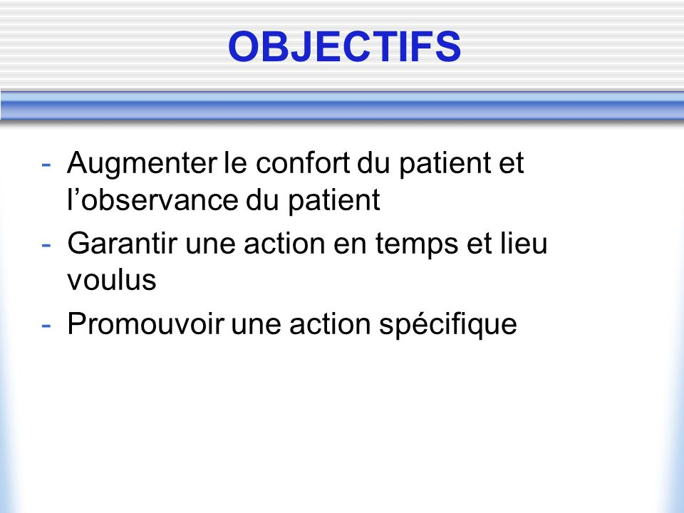 OBJECTIFS Augmenter le confort du patient et l'observance du patient