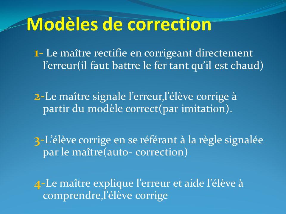 Modèles de correction 1- Le maître rectifie en corrigeant directement l'erreur(il faut battre le fer tant qu'il est chaud)