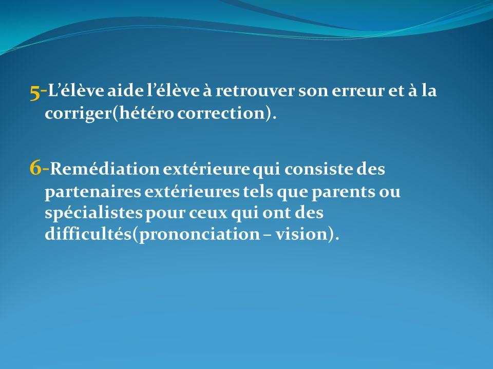 5-L'élève aide l'élève à retrouver son erreur et à la corriger(hétéro correction).
