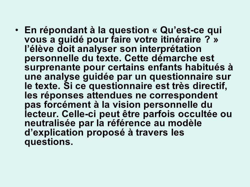 En répondant à la question « Qu'est-ce qui vous a guidé pour faire votre itinéraire » l'élève doit analyser son interprétation personnelle du texte.