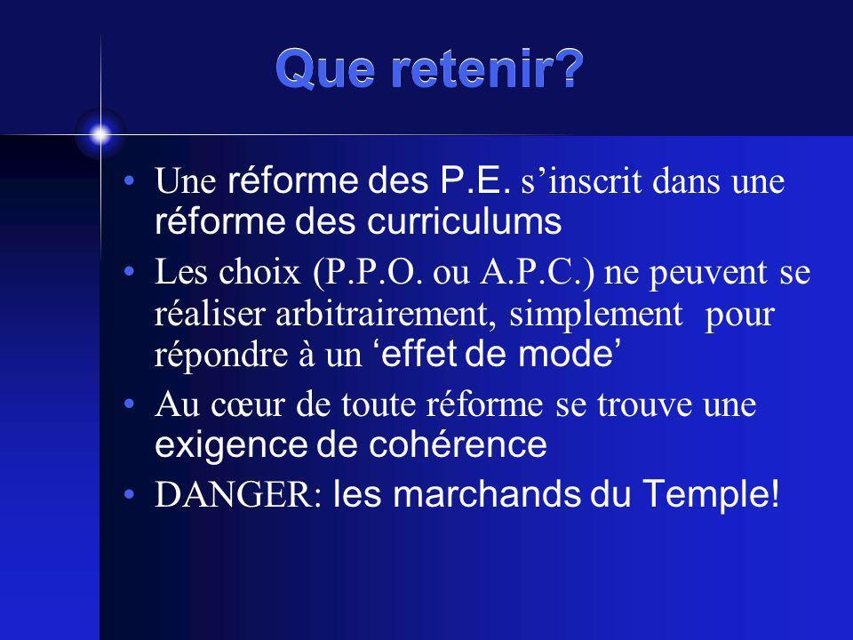 Que retenir Une réforme des P.E. s'inscrit dans une réforme des curriculums.