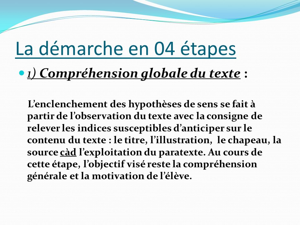 La démarche en 04 étapes 1) Compréhension globale du texte :