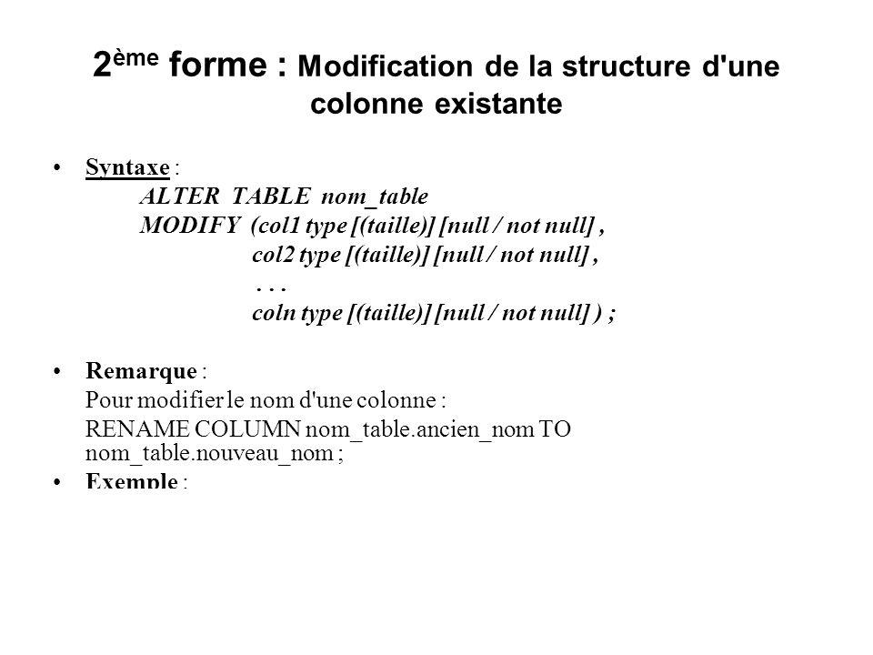 2ème forme : Modification de la structure d une colonne existante