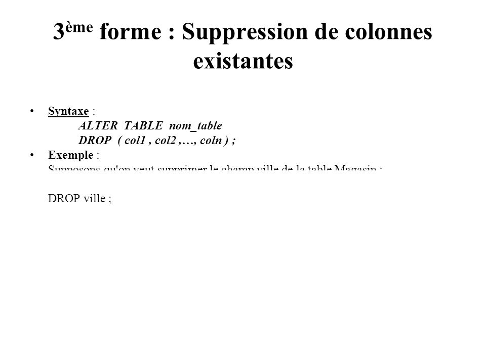 3ème forme : Suppression de colonnes existantes