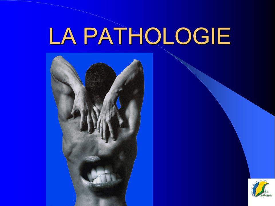 LA PATHOLOGIE
