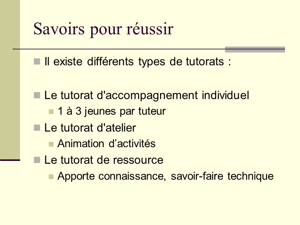 Savoirs pour réussir Il existe différents types de tutorats :