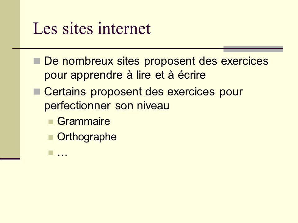 Les sites internet De nombreux sites proposent des exercices pour apprendre à lire et à écrire.